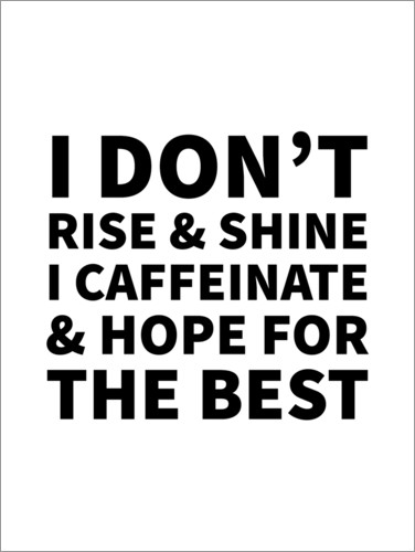 Póster I don't rise and shine I caffeinate and hope for the best