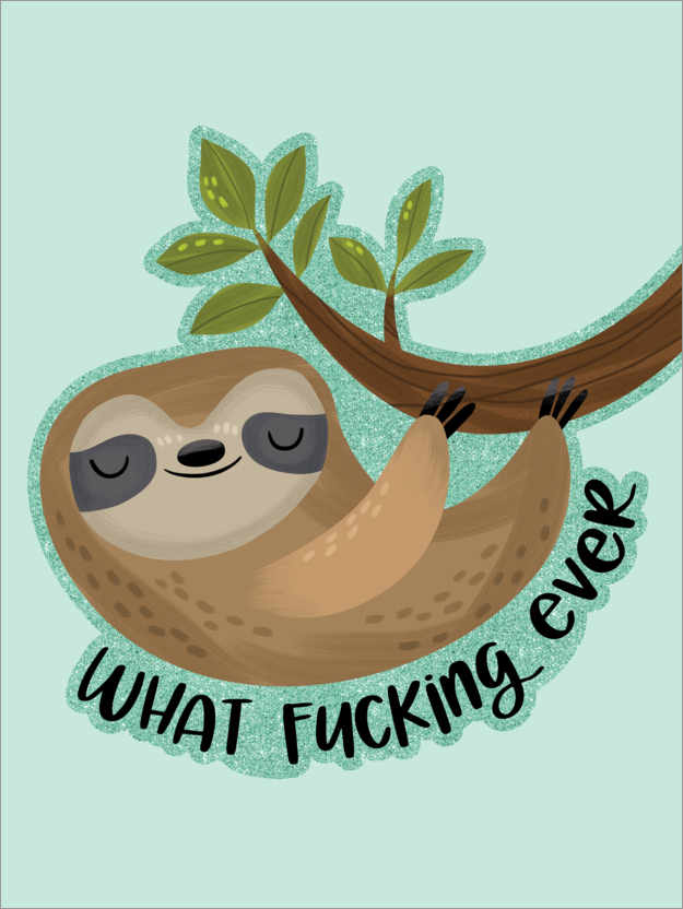 Póster Sloth says... What Fucking Ever