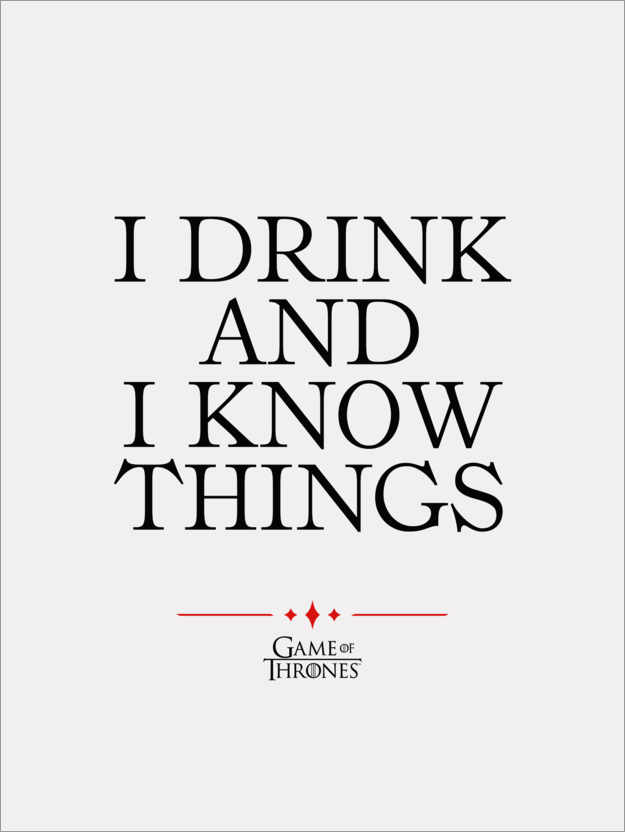 Póster GOT movie quote - I drink and I know things
