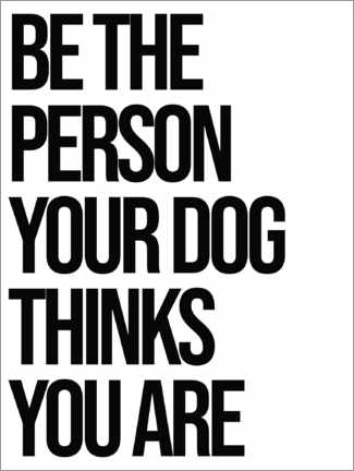 Póster Be the person your dog thinks you are