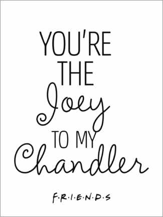 Póster  Friends quote - Joey to my Chandler