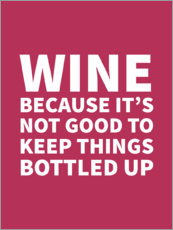 Cuadro de metacrilato  Wine Because It's Not Good To Keep Things Bottled Up - Creative Angel