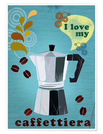 Póster I love my caffettiera