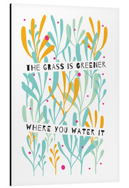 Cuadro de aluminio  The Grass is Greener Where You Water It - Susan Claire
