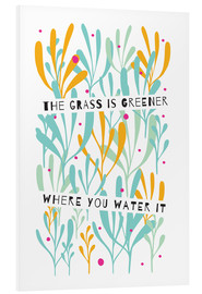 Cuadro de PVC  The Grass is Greener Where You Water It - Susan Claire