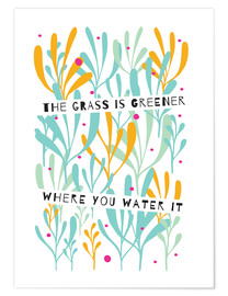 Póster  The Grass is Greener Where You Water It - Susan Claire