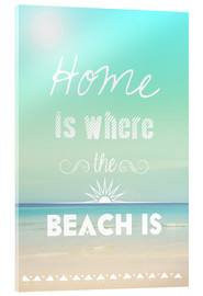 Cuadro de metacrilato  Home is where the beach is - GreenNest