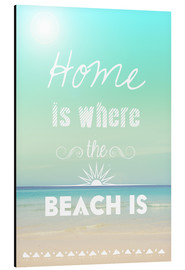 Cuadro de aluminio  Home is where the beach is - GreenNest
