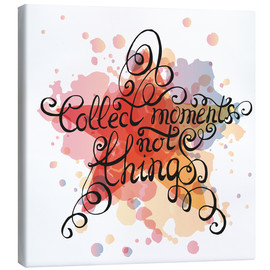 Lienzo  Collect moments not things - Typobox