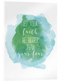 Cuadro de metacrilato  Let your faith be bigger than your fear - Typobox