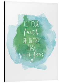 Cuadro de aluminio  Let your faith be bigger than your fear - Typobox