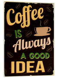 Cuadro de metacrilato  Coffee is always a good idea - Typobox