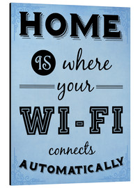 Aluminio-Dibond  Home is where your WIFI connects automatically - Textart Typo Text - HDMI2K