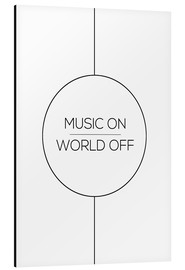Aluminio-Dibond  MUSIC ON | WORLD OFF - Stephanie Wünsche