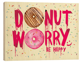 Madera  Donut worry be happy sweet art - Nory Glory Prints