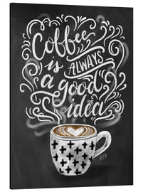 Cuadro de aluminio  Coffe is always a good idea - Lily & Val