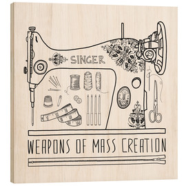 Cuadro de madera  Weapons Of Mass Creation - Sewing - Bianca Green