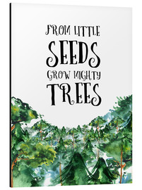 Cuadro de aluminio  From little seeds grow mighty trees - RNDMS