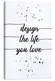 Lienzo  TEXT ART Design the life you love - Melanie Viola