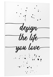 Cuadro de PVC  TEXT ART Design the life you love - Melanie Viola