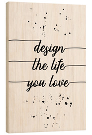 Cuadro de madera  TEXT ART Design the life you love - Melanie Viola