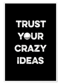 Póster Trust your crazy ideas