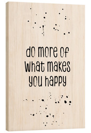 Madera  TEXT ART Do more of what makes you happy - Melanie Viola