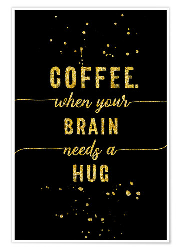Póster TEXT ART GOLD Coffee when your brain needs a hug
