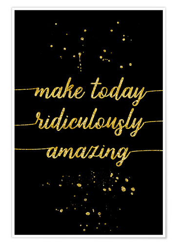 Póster TEXT ART GOLD Make today ridiculously amazing