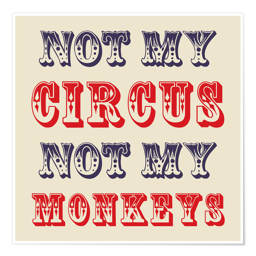 Póster Not My Circus Not My Monkeys