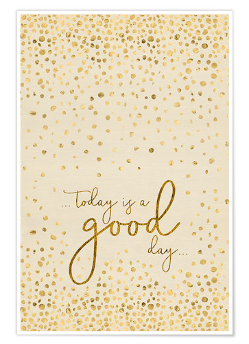 Póster TODAY IS A GOOD DAY gold