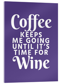 Cuadro de metacrilato  Coffee Keeps Me Going Until It's Time For Wine Ultra Violet - Creative Angel