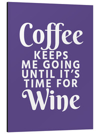 Cuadro de aluminio  Coffee Keeps Me Going Until It's Time For Wine Ultra Violet - Creative Angel