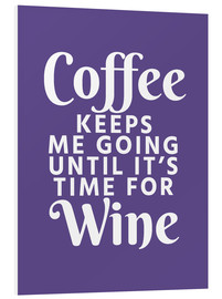 Cuadro de PVC  Coffee Keeps Me Going Until It's Time For Wine Ultra Violet - Creative Angel