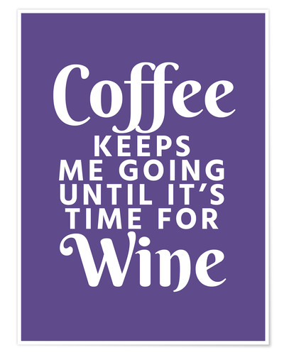 Póster Coffee Keeps Me Going Until It's Time For Wine Ultra Violet