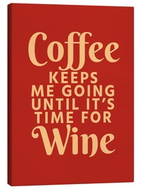 Lienzo  Coffee Keeps Me Going Until It's Time For Wine Crimson - Creative Angel