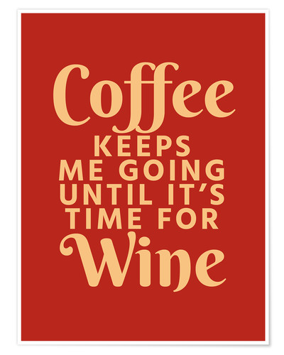 Póster Coffee Keeps Me Going Until It's Time For Wine Crimson