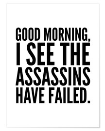 Póster Good Morning I See The Assasins Have Failed