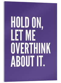 Cuadro de metacrilato  Hold On Let Me Overthink About It Ultra Violet - Creative Angel