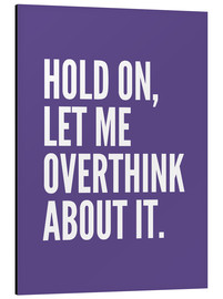 Cuadro de aluminio  Hold On Let Me Overthink About It Ultra Violet - Creative Angel