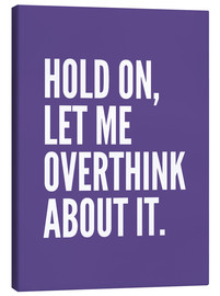 Lienzo  Hold On Let Me Overthink About It Ultra Violet - Creative Angel