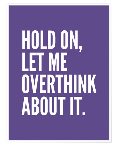 Póster Hold On Let Me Overthink About It Ultra Violet