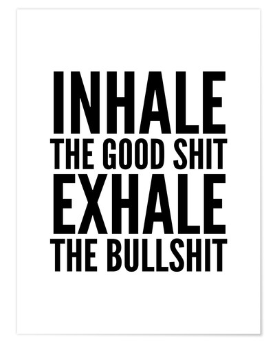 Póster Inhale The Good Shit Exhale The Bullshit