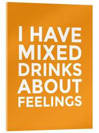 Cuadro de metacrilato  I Have Mixed Drinks About Feelings - Creative Angel