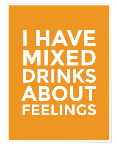 Póster I Have Mixed Drinks About Feelings