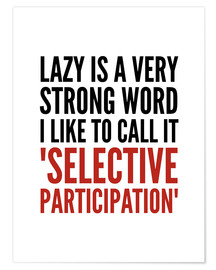 Póster Lazy is a Very Strong Word I Like to Call it Selective Participation