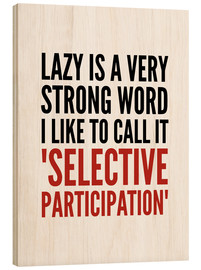 Cuadro de madera  Lazy is a Very Strong Word I Like to Call it Selective Participation - Creative Angel