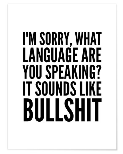 Póster I'm Sorry, What Language Are You Speaking It Sounds Like Bullshit