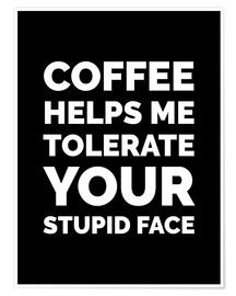 Póster Coffee Helps Me Tolerate Your Stupid Face