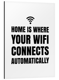 Aluminio-Dibond  Home is Where Your Wifi Connects Automatically - Creative Angel